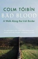 Toibin, Colm - Bad Blood:  A Walk Along the Irish Border - 9780330373586 - 9780330373586