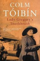 Toibin, Colm - Lady Gregory's Toothbrush - 9780330419932 - 9780330419932