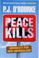 J. O'Rourke, P. - Peace Kills - 9780330437813 - 9780330437813