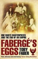 Tony Faber - Faberge's Eggs:  One Man's Masterpieces and the End of an Empire - 9780330440240 - V9780330440240