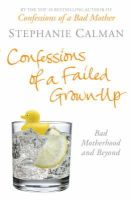 Stephanie Calman - Confessions of a Failed Grown-Up: Bad Motherhood and Beyond - 9780330446396 - KNW0007578