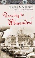 Mayra Montero - Dancing to Almendra - 9780330449328 - KNW0008180