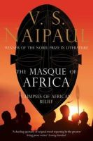 S. Naipaul, V. - The Masque of Africa: Glimpses of African Belief - 9780330472043 - V9780330472043