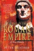 Heather, Peter - The Fall of the Roman Empire: A New History - 9780330491365 - V9780330491365