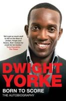 Yorke, Dwight - Born to Score - 9780330512312 - KLJ0015541