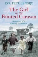 Petulengro, Eva - The Girl in the Painted Caravan: Memories of a Romany Childhood. Eva Petulengro - 9780330519991 - KRF0008155