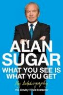 Sugar, Alan - What You See Is What You Get: My Autobiography - 9780330520478 - 80330520478