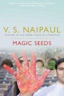 S. Naipaul, V. - Magic Seeds - 9780330522878 - V9780330522878