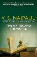 S. Naipaul, V. - Writer and the World: Essays - 9780330523691 - V9780330523691