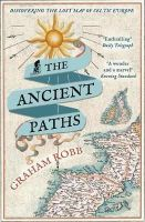 Robb, Graham - The Ancient Paths: Discovering the Lost Map of Celtic Europe - 9780330531511 - V9780330531511
