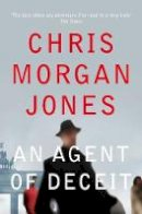 Chris Morgan Jones - An Agent of Deceit. Chris Morgan Jones - 9780330532334 - V9780330532334