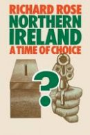 Rose, Richard - Northern Ireland: A Time of Choice - 9780333197325 - KIN0003392