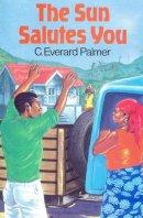 C.Everard Palmer - Sun Salutes You (C. Everard Palmer Collection) - 9780333368381 - V9780333368381