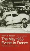 Reader, Keith A., Wadia, Khursheed - The May 1968 Events in France: Reproductions and Interpretations - 9780333497579 - V9780333497579