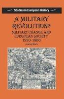 Black, Professor Jeremy - Military Revolution? - 9780333519066 - V9780333519066