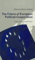Holland - The Future of European Political Cooperation: Essays on Theory and Practice - 9780333524114 - KIN0001253
