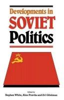 Stephen White~Alex Pravda~Zvi Gitelman - Developments in Soviet Politics - 9780333527436 - KEX0182704