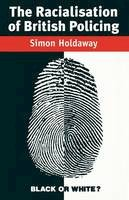 Holdaway, Simon - The Racialisation of British Policing - 9780333563953 - V9780333563953