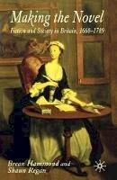 Hammond, Brean, Regan, Shaun - Making the Novel: Fiction and Society in Britain, 1660-1789 - 9780333628546 - V9780333628546