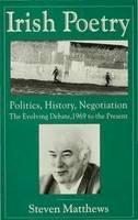 Matthews, Steven - Irish Poetry: Politics, History, Negotiation : The Evolving Debate, 1969 to the Present - 9780333643365 - KEX0270448