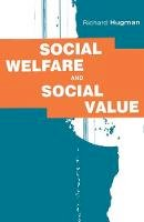 Hugman, Richard - Social Welfare and Social Value: The Role of Caring Professions - 9780333645741 - V9780333645741