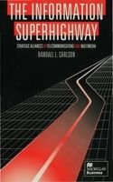 Randall L. Carlson - The Information Superhighway: Strategic Alliances in Telecommunications and Multimedia (Macmillan Business) - 9780333650646 - KHS0057519