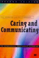 Burnard, Philip, Morrison, Paul - Caring and Communicating: Interpersonal Relationship in Nursing - 9780333664391 - KOC0019235