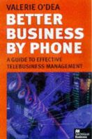 Valerie O'Dea - Better Business by Phone: A Guide to Effective Telebusiness Management (Macmillan Business) - 9780333669099 - KON0732551