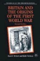 Steiner, Zara S., Neilson, Keith - Britain and the Origins of the First World War (The Making of the Twentieth Century) - 9780333734674 - V9780333734674