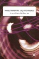 Milling, Jane, Ley, Graham - Modern Theories of Performance: From Stanislavski to Boal - 9780333775424 - V9780333775424