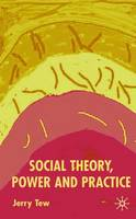 Tew, Jerry Dr - Social Theory, Power and Practice - 9780333803066 - V9780333803066