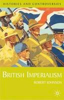 Johnson, Rob - British Imperialism (Histories and Controversies) - 9780333947265 - V9780333947265