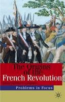 - The Origins of the French Revolution (Problems in Focus) - 9780333949719 - V9780333949719