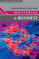 Jonathan Groucutt~Paul Griseri - Mastering E-Business (Palgrave Masters Series (Business)) - 9780333968321 - KEX0162391