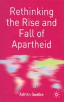 Guelke, Adrian - Rethinking the Rise and Fall of Apartheid: South Africa and World Politics (Rethinking World Politics) - 9780333981238 - V9780333981238