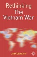 Dumbrell, John - Rethinking the Vietnam War (Rethinking World Politics) - 9780333984918 - V9780333984918