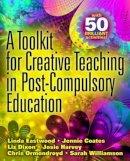 Eastwood, Linda; Coates, Jennie; Dixon, Liz; Harvey, Josie; Ormondroyd, Chris; Williamson, Sarah - Toolkit for Creative Teaching in Post-Compulsory Education - 9780335234165 - V9780335234165