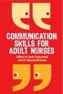 McEwen, Abayomi; Kraszewski, Sarah - Communication Skills for Adult Nurses - 9780335237487 - V9780335237487