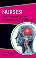 Rogers, Katherine; Scott, William - Nurses! Test Yourself in Anatomy & Physiology - 9780335241637 - V9780335241637
