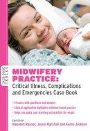 Raynor, Maureen D.; Marshall, Jayne E.; Jackson, Karen - Midwifery Practice: Critical Illness, Complications and Emergencies Case Book - 9780335242733 - V9780335242733