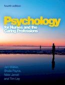 Walker, Jan; Payne, Sheila; Jarrett, Nikki; Ley, Tim - Psychology for Nurses and the Caring Professions - 9780335243914 - V9780335243914