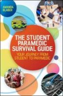 Blaber, Amanda - The Student Paramedic Survival Guide: Your Journey from Student to Paramedic - 9780335262366 - V9780335262366