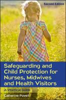 Powell, Catherine - Safeguarding and Child Protection for Nurses, Midwives and Health Visitors - 9780335262526 - V9780335262526