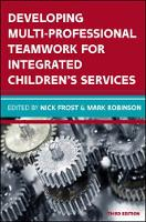Frost, Nick, Robinson, Mark - Developing Multiprofessional Teamwork for Integrated Children's Services: Research, Policy, Practice - 9780335263967 - V9780335263967