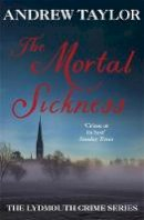 Taylor, Andrew - The Mortal Sickness (A Lydmouth Mystery) - 9780340617144 - V9780340617144