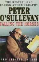 O'Sullevan, Peter - Calling The Horses: A Racing Autobiography - 9780340628911 - KTG0013425