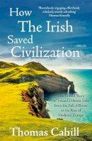 Cahill, Thomas - HOW THE IRISH SAVED CIVILIZATION - 9780340637876 - KTJ0051228