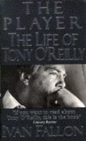 Fallon, Ivan - The Player:  The Life of Tony O'Reilly - 9780340639795 - KTM0010751