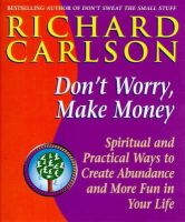 Carlson PhD, Richard - Don't Worry, Make Money: Spiritual and Practical Ways to Create Abundance and More Fun in Your Life - 9780340708026 - KEX0280666