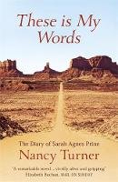 Turner, Nancy - THESE IS MY WORDS: THE DIARY OF SARAH AGNES PRINE, 1881-1901 - 9780340717783 - V9780340717783